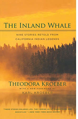 The Inland Whale: Nine Stories Retold from California Indian Legends - Theodora Kroeber
