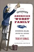 "Inventing America's ""Worst"" Family: Eugenics, Islam, and the Fall and Rise of the Tribe of Ishmael"