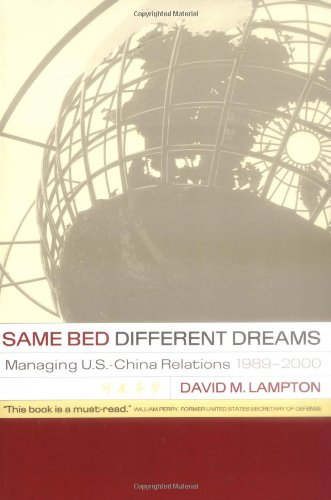 Same Bed, Different Dreams: Managing U.S.- China Relations, 1989-2000 - David M. Lampton