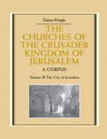 The Churches of the Crusader Kingdom of Jerusalem: Volume 3, the City of Jerusalem: A Corpus