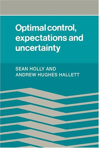 Optimal Control, Expectations and Uncertainty - Sean Holly; Andrew Hughes Hallet