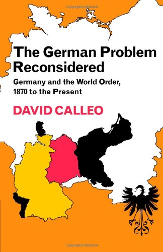 The German Problem Reconsidered:Germany and the World Order 1870 to the Present - David Calleo