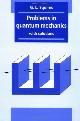 Problems in Quantum Mechanics: With Solutions - Gordon Leslie Squires