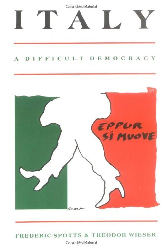 Italy: A Difficult Democracy: A Survey of Italian Politics - Frederic Spotts; Theodore Wieser;