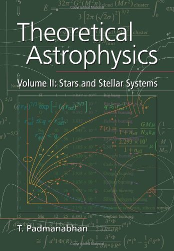 Theoretical Astrophysics, Volume II: Stars and Stellar Systems - T. Padmanabhan