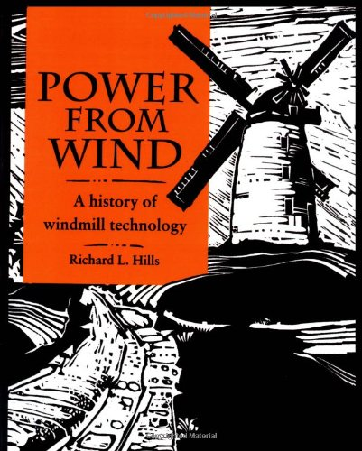 Power from Wind: A History of Windmill Technology - Richard Leslie Hills