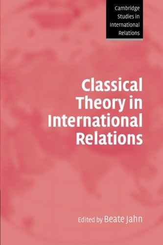 Classical Theory in International Relations (Cambridge Studies in International Relations) - Beate Jahn