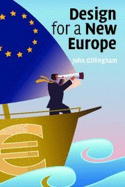 Design for a New Europe - John Gillingham