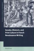 Gender, Rhetoric, and Print Culture in French Renaissance Writing (Cambridge Studies in French)