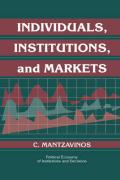 Individuals, Institutions, and Markets (Political Economy of Institutions and Decisions)