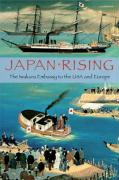 Japan Rising: The Iwakura Embassy to the USA and Europe 1871-1873