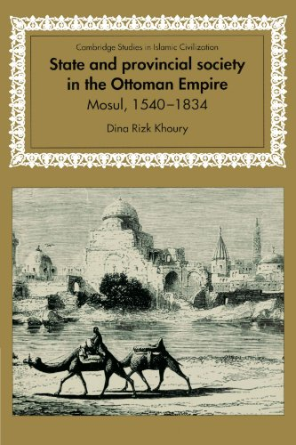 State and Provincial Society in the Ottoman Empire: Mosul, 1540-1834 (Cambridge Studies in Islamic Civilization) - Dina Rizk Khoury