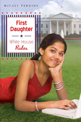First Daughter: White House Rules - Mitali Perkins