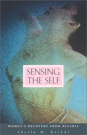 Sensing the Self: Women's Recovery from Bulimia - Sheila M. Reindl