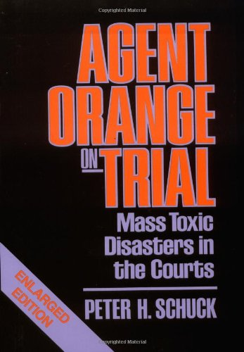 Agent Orange on Trial: Mass Toxic Disasters in the Courts, Enlarged Edition - Peter H. Schuck