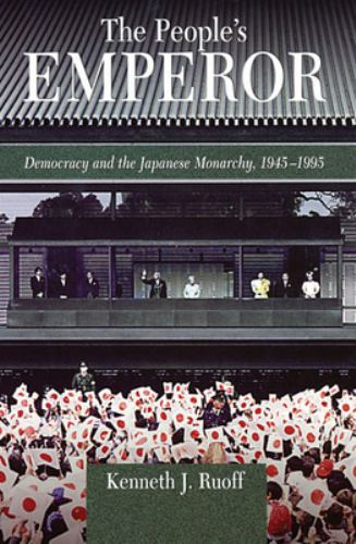 The People's Emperor : Democracy and the Japanese Monarchy, 1945-1995 - Kenneth J. Ruoff