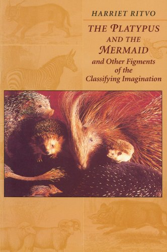 The Platypus and the Mermaid: And Other Figments of the Classifying Imagination - Harriet Ritvo