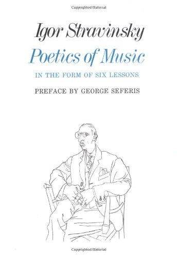 Poetics of Music in the Form of Six Lessons (The Charles Eliot Norton Lectures) - Igor Stravinsky
