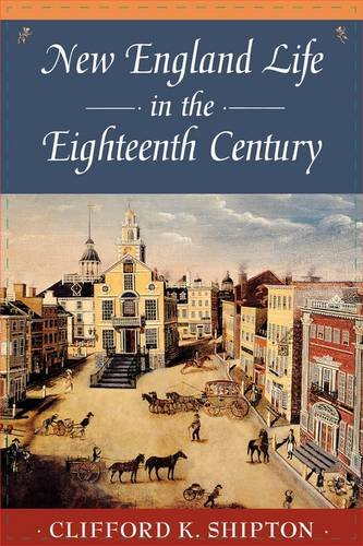 New England Life in the 18th Century (Sibley's Harvard Graduates) - Clifford Shipton