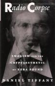 Radio Corpse. Imagism and the Cryptaesthetic of Ezra Pound. - Pound, Ezra) Tiffany, Daniel