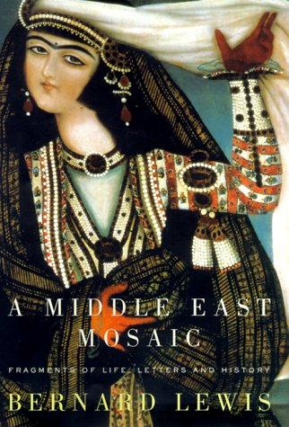 A Middle East Mosaic: Fragments of Life, Letters, and History - Bernard Lewis