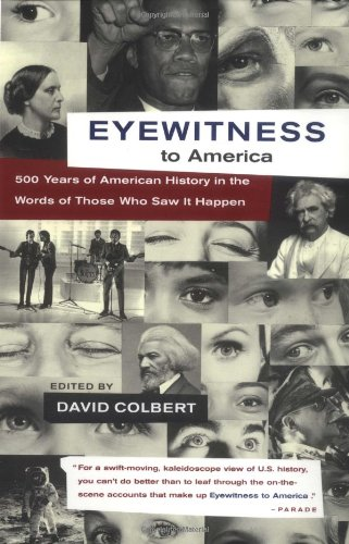 Eyewitness to America: 500 Years of American History in the Words of Those Who Saw It Happen - David Colbert