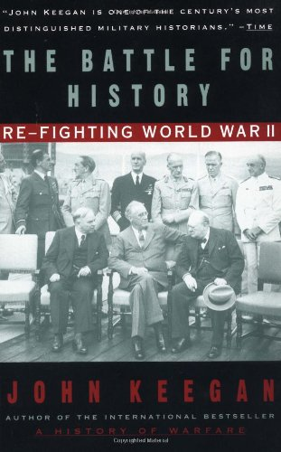 The Battle For History: Re-fighting World War II - John Keegan