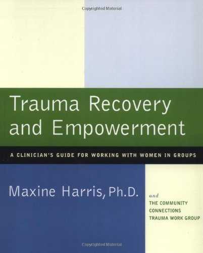 Trauma Recovery and Empowerment: A Clinician's Guide for Working with Women in Groups - Maxine Harris