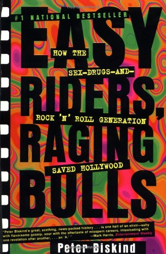 Easy Riders Raging Bulls: How the Sex-Drugs-And Rock 'N Roll Generation Saved Hollywood - Peter Biskind