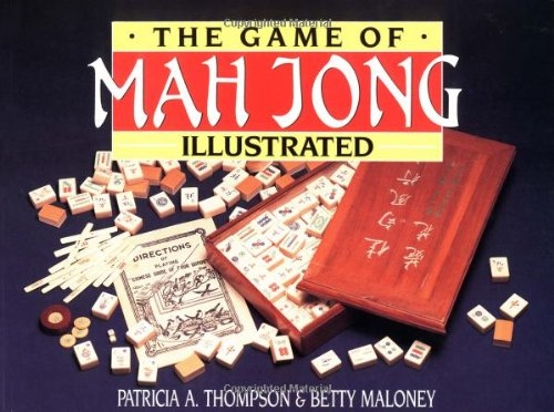 The Game of Mah Jong Illustrated - Patricia A. Thompson