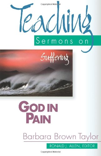 God in Pain: Teaching Sermons on Suffering (Teaching Sermons Series) - Barbara B. Taylor
