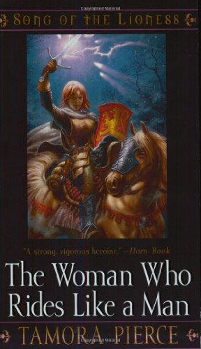 The Woman Who Rides Like a Man (Song of the Lioness) - Tamora Pierce