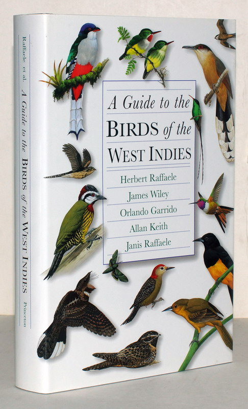 A Guide to the Birds of the West Indies. Principal Illustrators: Tracy Pederson and Kristin Williams. Supporting Illustrators: Roman Company, Christopher Cox, Cynthie Fisher, Don Radovich, Bart Rulon. - Raffaele, Herbert; James Wiley, Orlando Garrido; Allan Keth u.a
