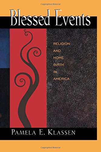 Blessed Events: Religion and Home Birth in America. - Pamela E. Klassen