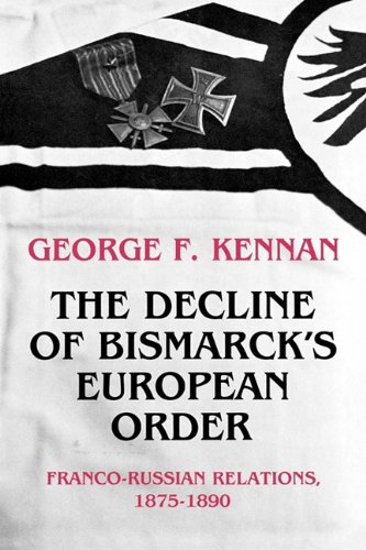The Decline of Bismarck's European Order: Franco-Russian Relations, 1875-1890 - George Frost Kennan