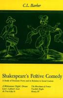 Shakespeare's Festive Comedy: A Study of Dramatic Form and Its Relation to Social Custom