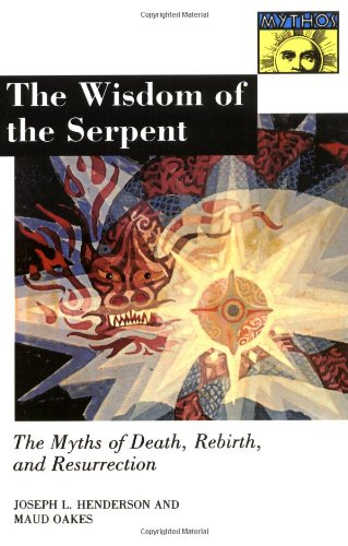 The Wisdom of the Serpent: The Myths of Death, Rebirth, and Resurrection. - Joseph Lewis Henderson, Maud Oakes
