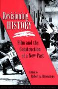 Revisioning History: Film and the Construction of a New Past