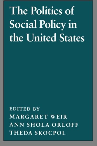 The Politics of Social Policy in the United States - Margaret Weir; Ann Shola Orloff; Theda Skocpol