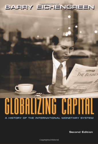Globalizing Capital: A History of the International Monetary System, Second edition - Barry Eichengreen