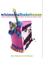 The Whimsical Bakehouse: Fun-To-Make Cakes That Taste as Good as They Look!