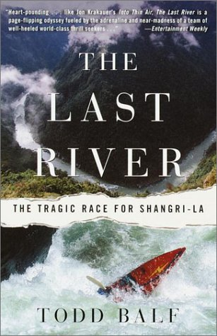 The Last River: The Tragic Race for Shangri-la - Todd Balf