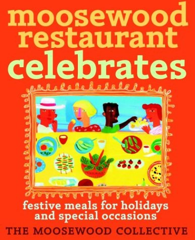 Moosewood Restaurant Celebrates: Festive Meals for Holidays and Special Occasions - Moosewood Collective
