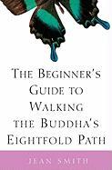 The Beginner's Guide to Walking the Buddha's Eightfold Path