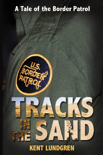 Tracks in the Sand: A Tale of the Border Patrol - Kent E Lundgren