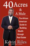 40 Acres and a Mule: The African American Guide to Building Wealth Through Real Estate