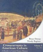 Crosscurrents in American Culture: A Reader in United States History, Volume II: Since 1865