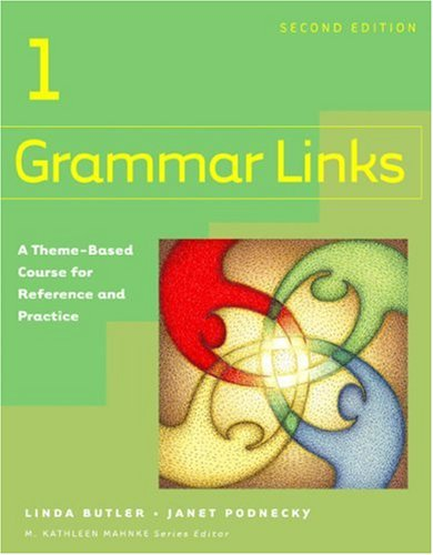 Grammar Links 1:   A Theme-Based Course for Reference and Practice, Second Edition (Student Book) - Linda Butler; Janet Podnecky