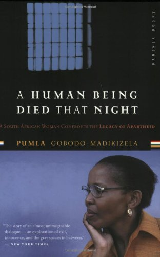 A Human Being Died That Night: A South African Woman Confronts the Legacy of Apartheid - Pumla Gobodo-Madikizela