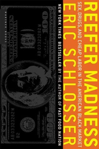 Reefer Madness: Sex, Drugs, and Cheap Labor in the American Black Market - Eric Schlosser